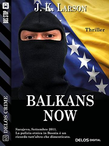 Balkans Now (Delos Crime)