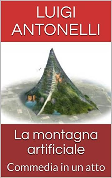 La montagna artificiale: Commedia in un atto