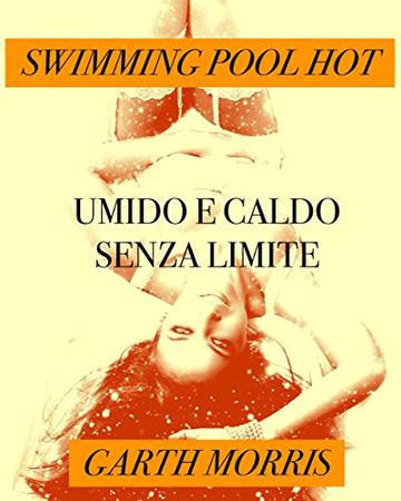 Swimming pool hot-Umido e caldo senza limiti