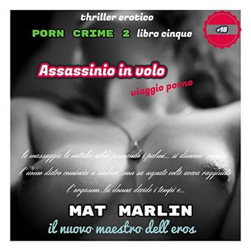 Assassinio in volo, (viaggio porno), di Mat Marlin (porn crime Vol. 5)