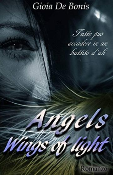 ANGELS - WINGS OF LIGHT (SERIE ANGELS Vol. 1)