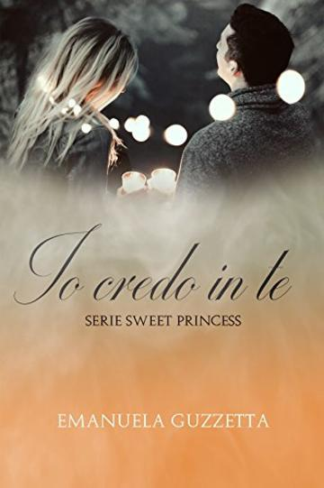 Io credo in te (Serie Sweet Princess Vol. 1)