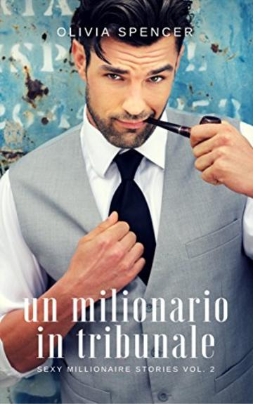 Un milionario in tribunale (SEXY MILLIONAIRE STORIES Vol. 2)