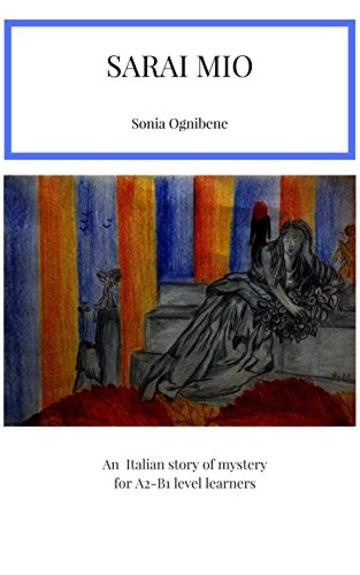 Sarai mio: An Italian story of mystery for A2-B1 level learners (Learning Easy Italian)