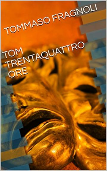 TOM TRENTAQUATTRO ORE