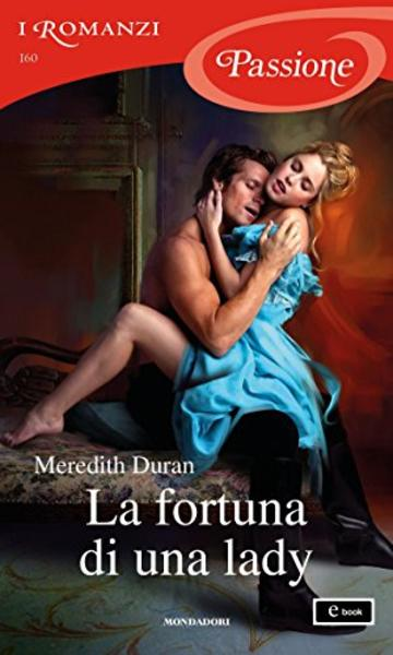 La fortuna di una lady (I Romanzi Passione) (Rules for the Reckless (versione italiana) Vol. 4)