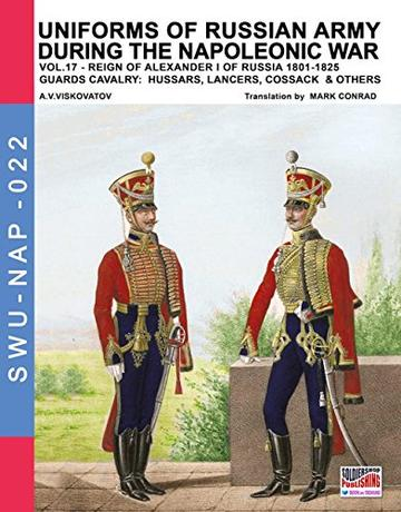 Uniforms of Russian army during the Napoleonic war Vol. 17 : Guards cavalry: Hussars, lancers and cossacks (Soldiers, Weapons & Uniforms NAP 22)