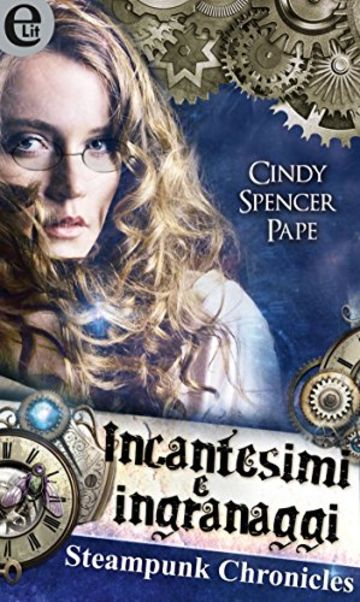 Incantesimi e ingranaggi - Steampunk Chronicles (eLit)