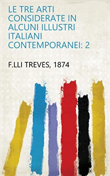 Le tre arti considerate in alcuni illustri italiani contemporanei: 2