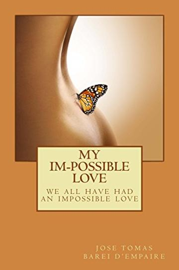 "My Im-possible Love: ""We all have had an impossible love…""  ""The curious thing is that the impossible somehow contains that what is possible.""— Myself (English Edition)"