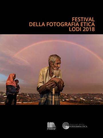 Catalogo Festival della fotografia etica 2018: Festival of Ethical Photography 2018 (Cataloghi)