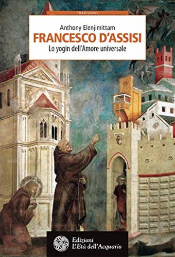 Francesco d'Assisi: Lo yogin dell'Amore universale