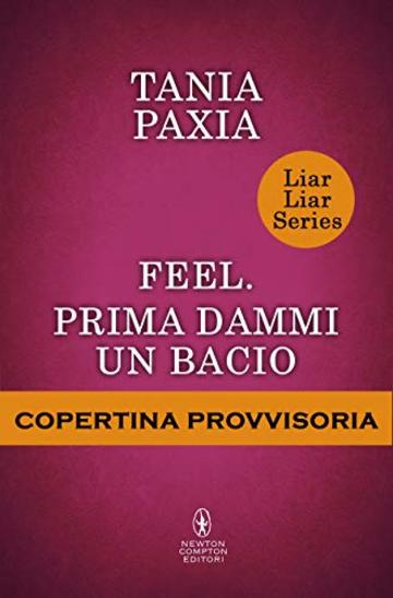Feel. Prima dammi un bacio (Liar Liar Series Vol. 6)