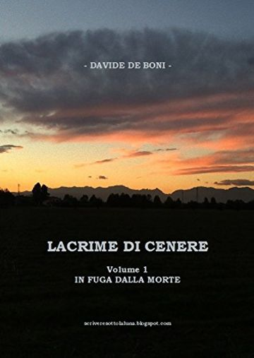 Lacrime di Cenere - Volume 1: In Fuga dalla Morte