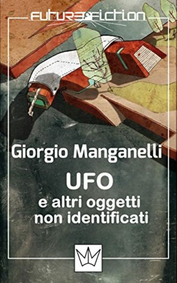 UFO e altri oggetti non identificati (Future Fiction Vol. 13)