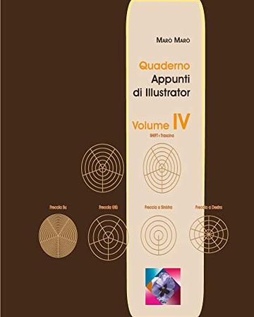 Quaderno Appunti di Illustratore - Volume IV (Quaderni Appunti Vol. 4)