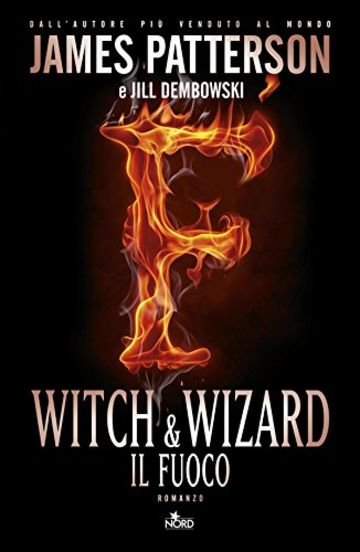 Witch & wizard - Il fuoco: Witch & Wizard 3 (Narrativa Nord)